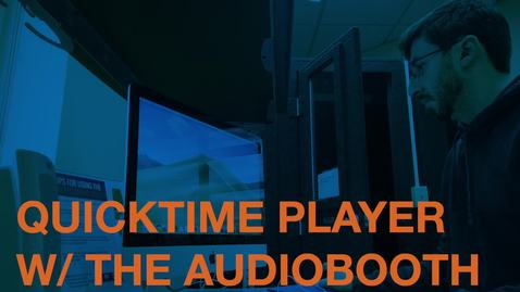 Thumbnail for entry Using Quicktime Player with the Audiobooth