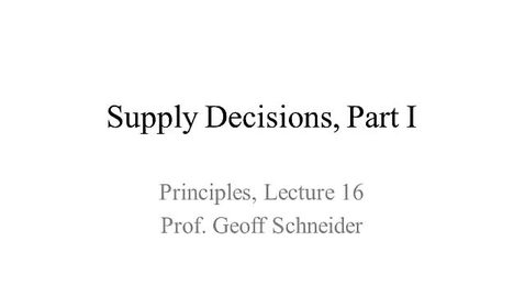 Lecture 16: Supply Decisions, Part I