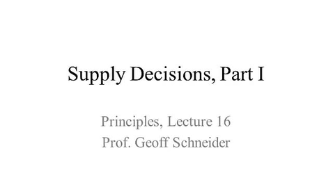 Thumbnail for entry Lecture 16: Supply Decisions, Part I