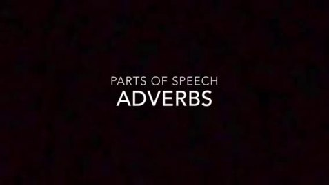 Thumbnail for entry Parts of Speech: Adverbs