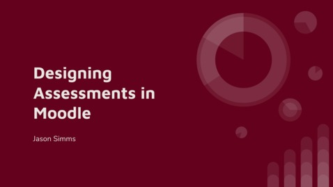 Thumbnail for entry Designing Assessments in Moodle
