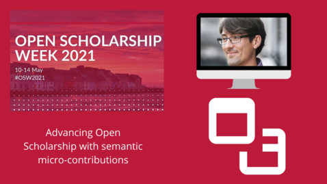 Thumbnail for entry OSW2021: Advancing Open Scholarship with semantic micro-contributions
