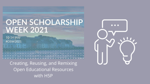 Thumbnail for entry OSW2021: Creating, Reusing, and Remixing Open Educational Resources with H5P