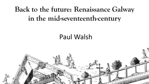 Thumbnail for entry Back to the future: Renaissance Galway in the mid-seventeenth century