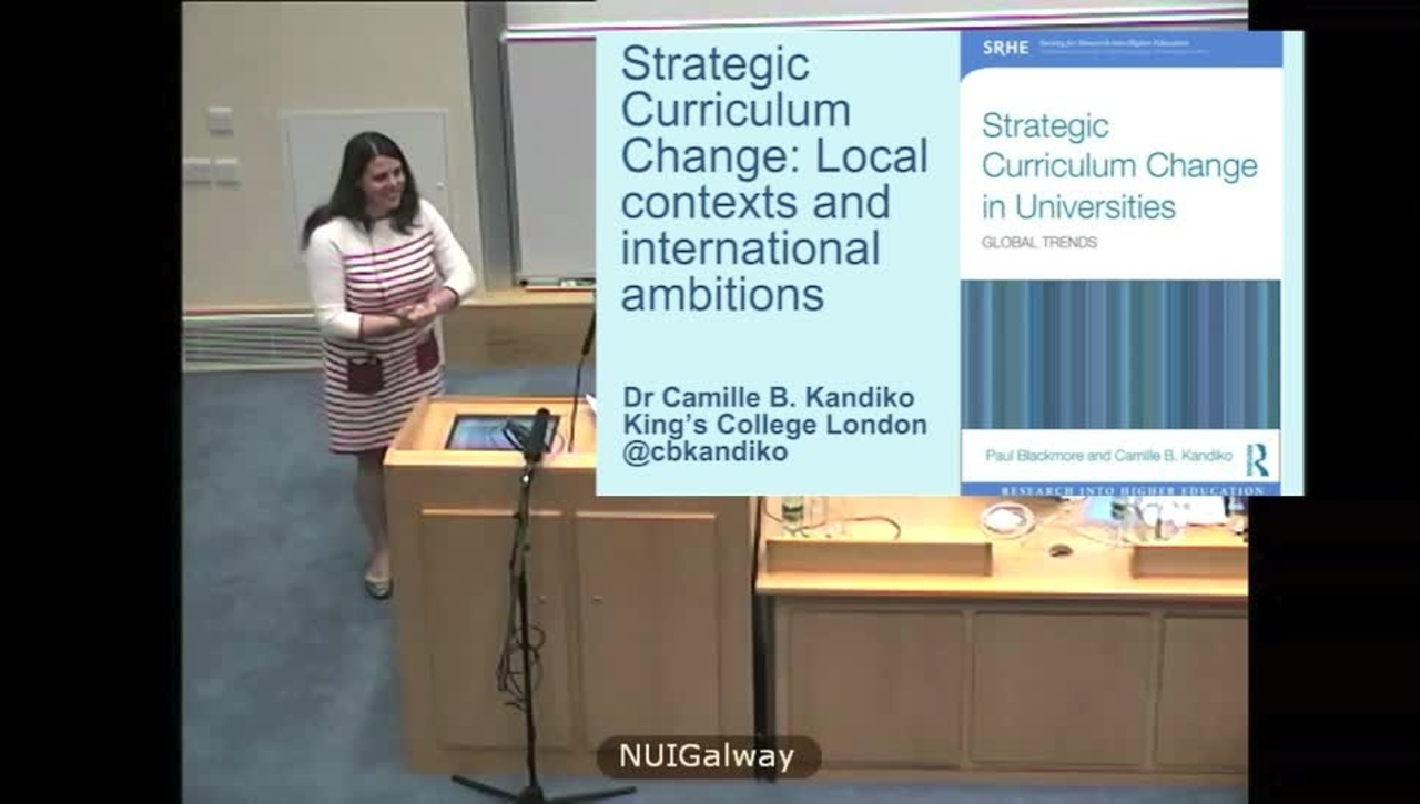 """Strategic Curriculum Change: Local Contexts and International Ambitions"" Dr. Camille Kandiko"