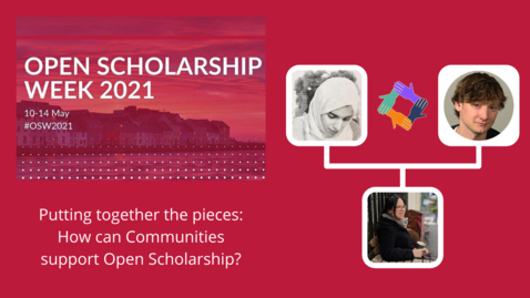 Thumbnail for entry OSW2021: Putting together the pieces: How can Communities support Open Scholarship?