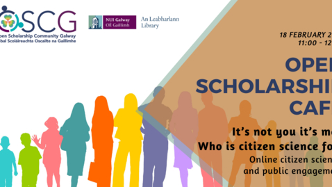 Thumbnail for entry Open Scholarship Cafe 18 February 2021: It's not you it's me. Who is citizen science for?