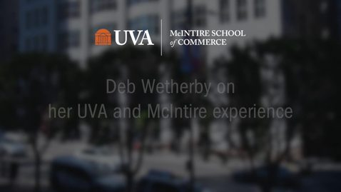Thumbnail for entry Deb Wetherby on Her UVA and McIntire Experience