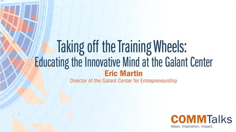 Thumbnail for entry Taking off the Training Wheels: Educating the Innovative Mind at the Galant Center – Eric Martin