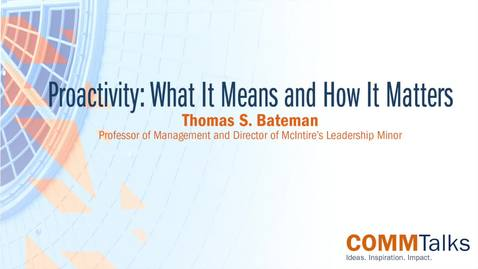 Thumbnail for entry Proactivity: What It Means and How It Matters – Thomas S. Bateman