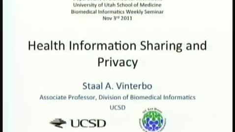 Thumbnail for entry Health Information Sharing and Privacy | Staal Vinterbo, PhD. Associate Professor, Biomedical Informatics, University of California, San Diego | 2011-11-03
