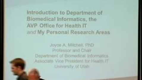 Thumbnail for entry Introduction to the Department of Biomedical Informatics the AVP Office for Health IT and My Personal Research Areas | Joyce Mitchell, Ph.D. Professor and Chair BMI and AVP for Health IT | 2011-08-25