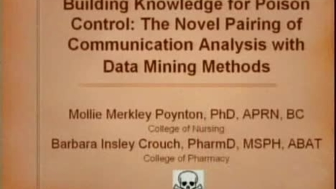Thumbnail for entry Building Knowledge for Poison Control: The Novel Pairing of Communication Analysis with Data Mining Methods | Mollie Merkley Poynton PhD APRN BC | 2009-03-26