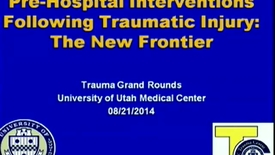Thumbnail for entry 8-21-14 Pre-Hospital Interventions Following Traumatic Injury: The New Frontier