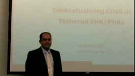 Thumbnail for entry Contextualizing CDSS in Tethered EHR/PHRs | Hadi Kharrazi, MHI, MD, PhD. | 2012-02-16