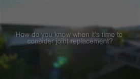 Thumbnail for entry How Do You Know When It's Time for a Joint Replacement