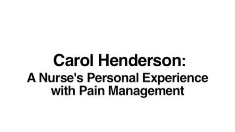 Thumbnail for entry Carol Henderson: A Nurse's Practical Experience with Pain Management