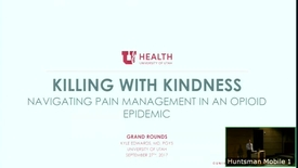 Thumbnail for entry 9/27/17 Killing with Kindness: Pain Management Strategies in an Opioid Epidemic