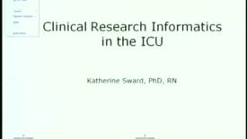 Thumbnail for entry Clinical Research Informatics in the ICU | Kathy Sward, PhD. | 2012-04-19