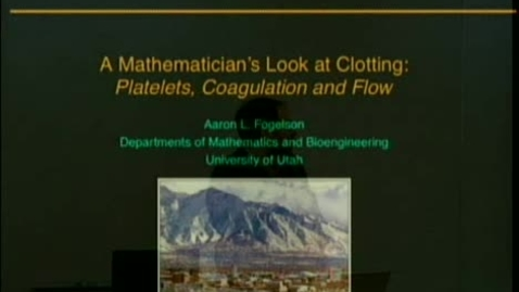 Thumbnail for entry A Mathematician's Look at Blood Clotting: Platelets Coagulation and Flow | Aaron L. Fogelson PhD Professor Mathematics and Bioengineering University of Utah | 2009-04-02
