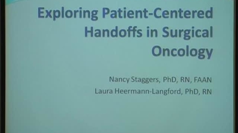 Thumbnail for entry Informatics Implications of Patient Centered Handoffs in Surgical Oncology (11/21/2013)