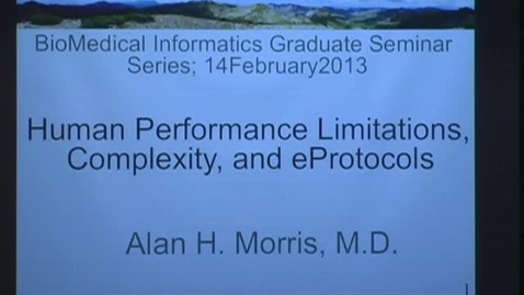 Thumbnail for entry Human performance limitations, complexity & eProtocols - Alan H. Morris, M.D. - 2/14/2013