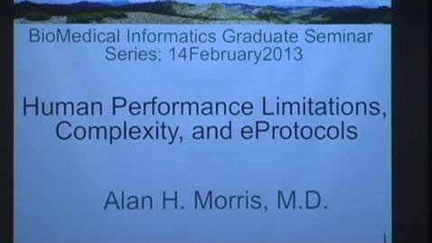 Thumbnail for entry Human performance limitations, complexity & eProtocols - Alan H. Morris, M.D. - 2/14/2013