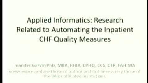 Thumbnail for entry Applied Informatics Research: Automating the Inpatient Heart Failure Quality Measures | Jennifer Garvin, PhD, MBA. | 2012-02-09