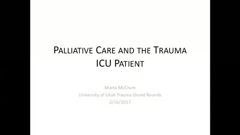 Thumbnail for entry 2/16/17 Pallative Care and the Trauma ICU Patient