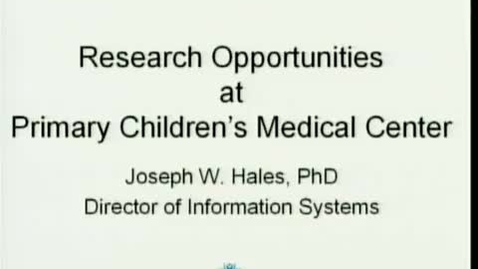 Thumbnail for entry Research Opportunities at Primary Children's Medical Center | Joseph Hales, MD, PhD Associate Professor | 2008-09-23 Part 2