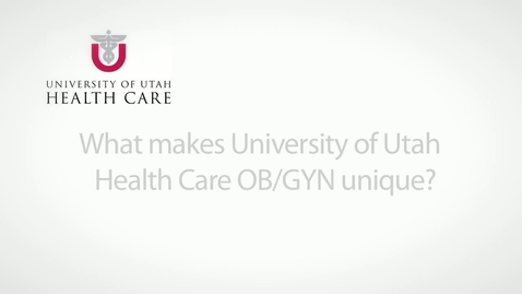 Thumbnail for entry What makes University of Utah Health Care OB/GYN unique