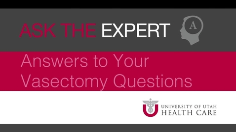 Thumbnail for entry Ask the Expert: Answers to Our Vasectomy Questions