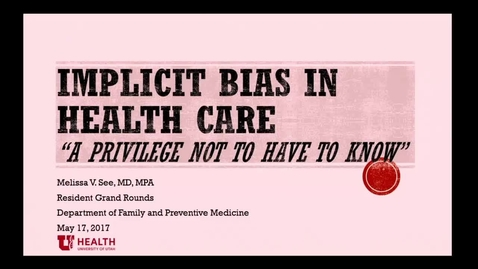 Thumbnail for entry Implicit Bias in Health Care - A Privilege Not To Have To Know