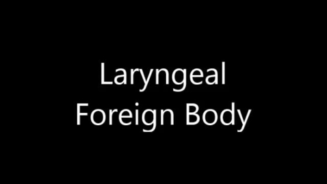 Thumbnail for entry Laryngeal Foreign Body