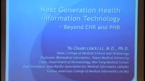 Thumbnail for entry Next Generation Health Information Technology - Beyond EHR and PHR | Reed Gardner Lectureship by Yu-Chuan Li, M.D., Ph.D. | 2011-04-28