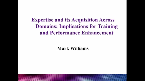 Thumbnail for entry Expertise and it's Acquisition Across Domains: Implications for Training and Performance Enhancement