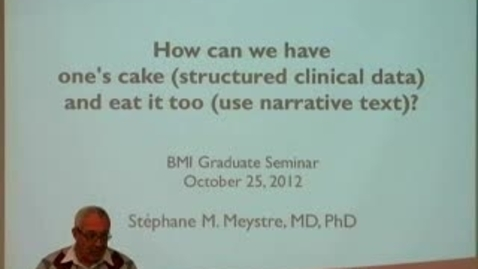 Thumbnail for entry How to have one's cake (structured clinical data) and eat it too (use narrative text)? | Stephane Meystre, MD, PhD. | 2012-10-25