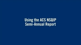 Thumbnail for entry Using the ACS NSQIP Semi-Annual Report