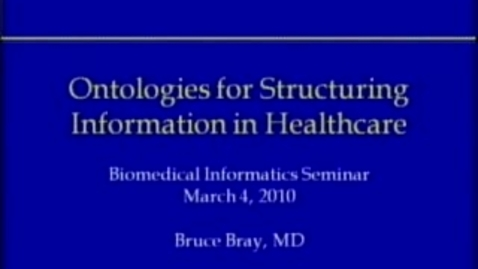 Thumbnail for entry Ontologies for Structuring Information in Healthcare | Bruce Bray, MD | 2010-03-04