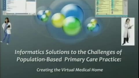Thumbnail for entry Informatics solutions to the challenges of population based primary care practice: the creating virtual medical home | Les Lenert, MD, MS | 2010-09-30