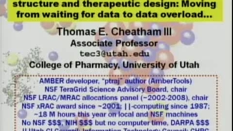 Thumbnail for entry Using high performance computing for modeling biomolecular structure and therapeutic design: Moving from the era of waiting too long to data overload | Thomas Cheatham, PhD | 2010-10-21