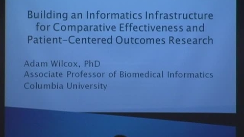 Thumbnail for entry Building an Informatics Infrastructure for Comparative Effectiveness and Patient-Centered Outcomes Research