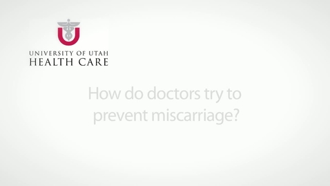 Thumbnail for entry How do doctors try to prevent miscarriage?