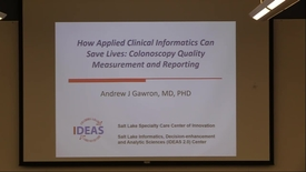 Thumbnail for entry How Applied Clinical Informatics Can Save Lives: Colonoscopy Quality Measurement and Reporting