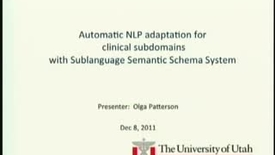 Thumbnail for entry Automatic NLP adaptation for clinical subdomains with Sublanguage Semantic Schema System | Olga Patterson, PhD candidate | 2011-12-08