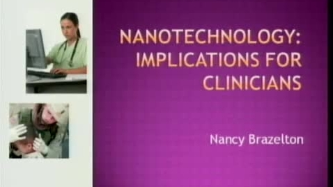 Thumbnail for entry Nanotechnology: Implications for Clinicians | Nancy Brazelton, MS, RN | 2008-09-30 Part 2