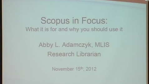 Thumbnail for entry Scopus in Focus: What it is for and why you should use it | Abby L. Adamczyk, MLIS | 11/15/2012