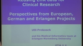 Thumbnail for entry Reusing EHR data for Clinical Research: Perspectives from European, German and Erlangen Projects
