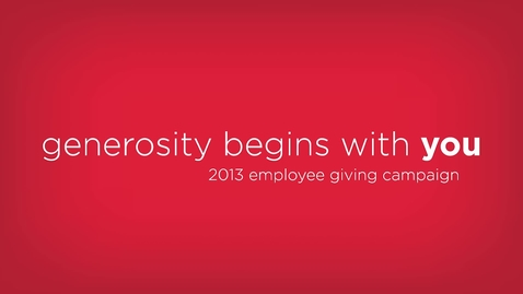 Thumbnail for entry Generosity Begins With You: 2013 Employee Giving Campaign