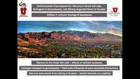 Thumbnail for entry Environmental Chemodynamics: Mercury in Great Salt Lake, Pathogens in Groundwater, and Mining-impacted Rivers in Ecuador